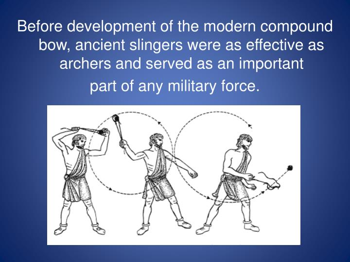 Before development of the modern compound bow, ancient slingers were as effective as archers and served as an important