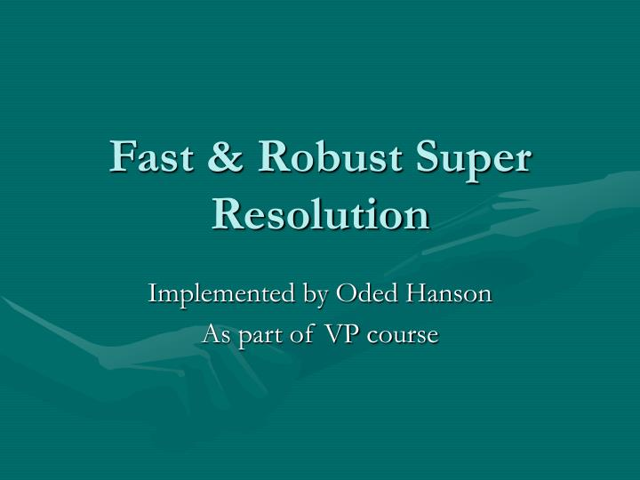 fast robust super resolution n.