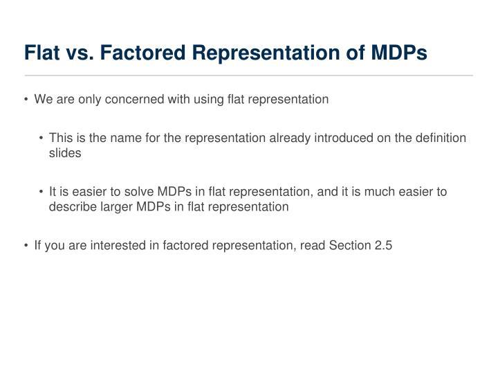 Flat vs. Factored Representation of MDPs