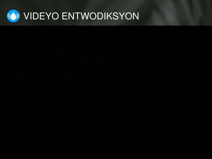 VIDEYO ENTWODIKSYON