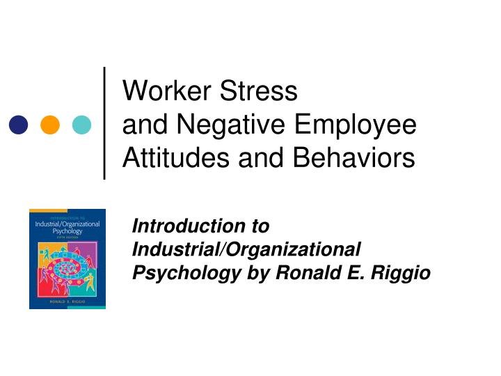 worker stress and negative employee attitudes and behaviors n.