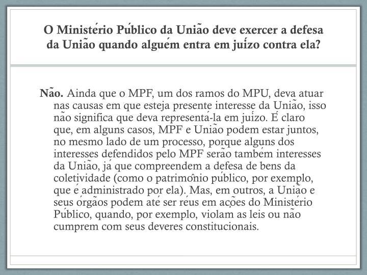 O Ministério Público da União deve exercer a defesa da União quando alguém entra em juízo contra ela?