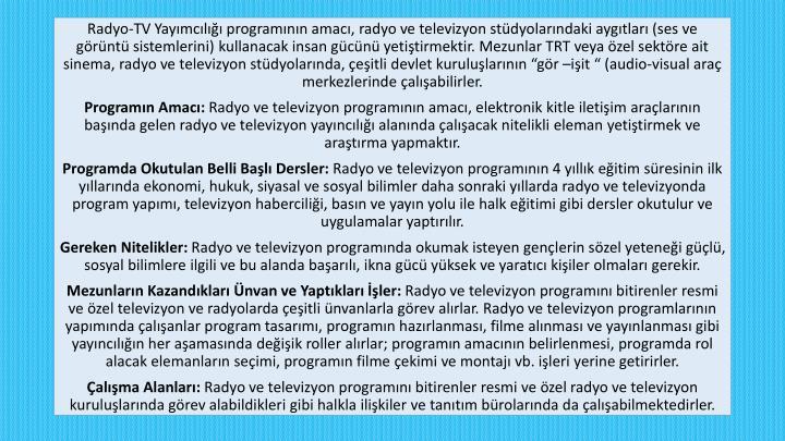 Radyo-TV Yayımcılığı programının amacı, radyo ve televizyon stüdyolarındaki aygıtları (s...