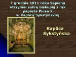 7 grudnia 1911 roku sapieha otrzyma sakr biskupi z r k papie a piusa x w kaplicy syksty skiej