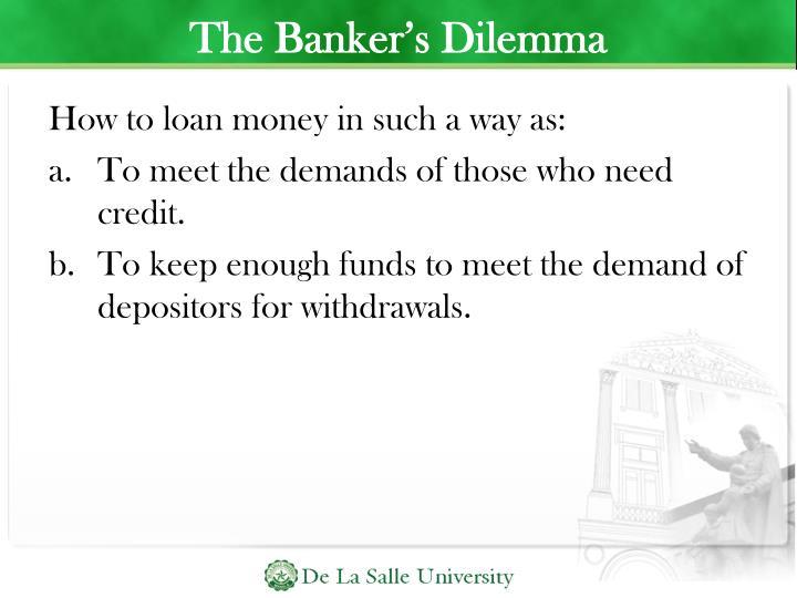 The Banker's Dilemma
