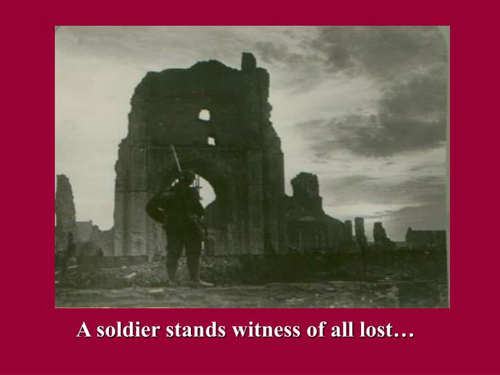 A soldier stands witness of all lost…