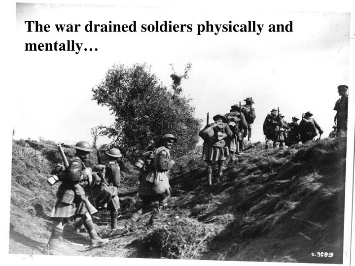 The war drained soldiers physically and mentally…