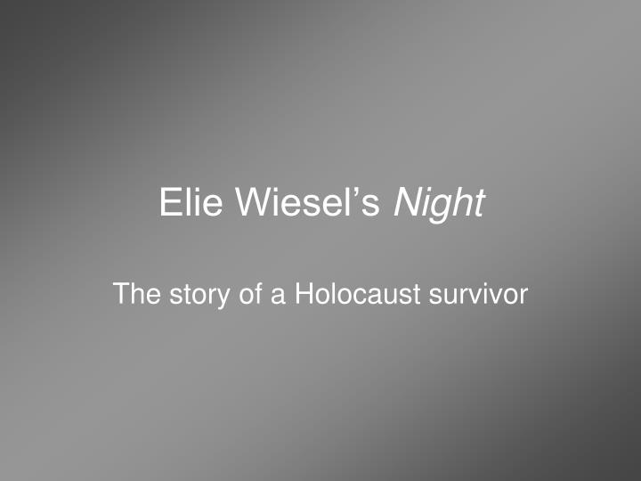 elie wiesel a survivor of the holocaust essay New york (ap) — nobel laureate elie wiesel, the romanian-born holocaust survivor whose classic night became a landmark testament to the nazis' crimes and launched wiesel's long.