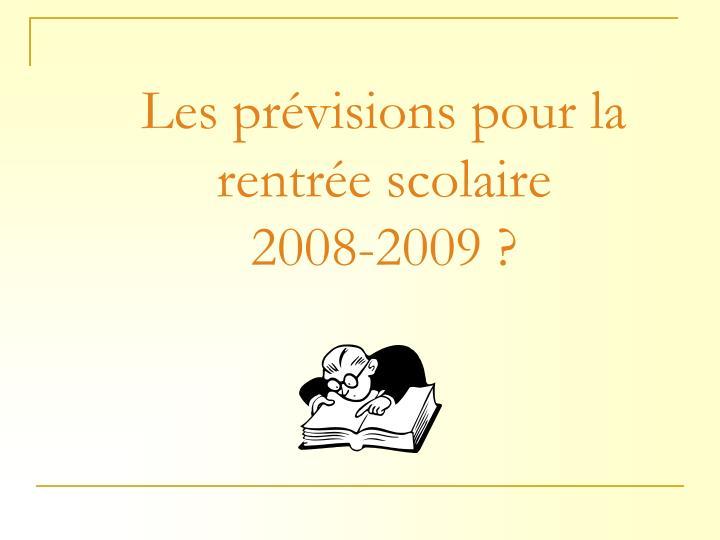 Les pr visions pour la rentr e scolaire 2008 2009