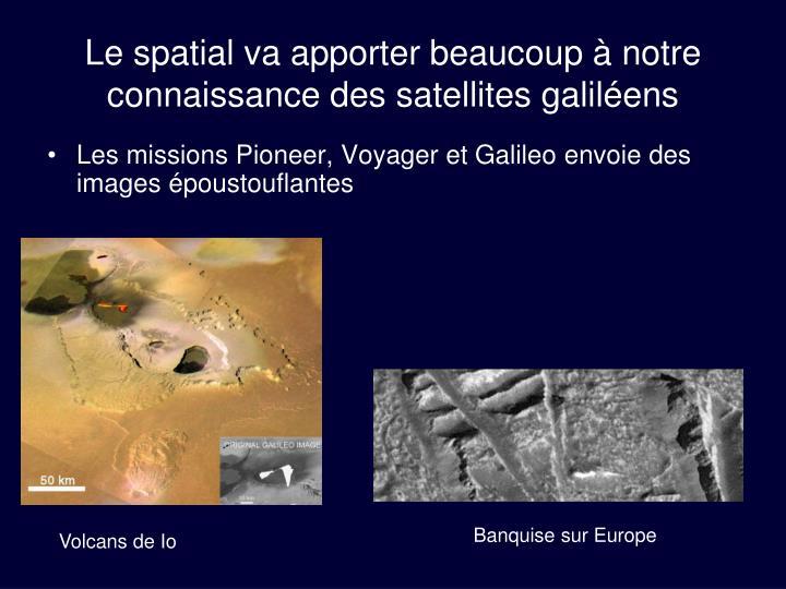 Le spatial va apporter beaucoup à notre connaissance des satellites galiléens