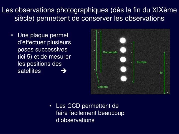 Les observations photographiques (dès la fin du XIXème siècle) permettent de conserver les observations