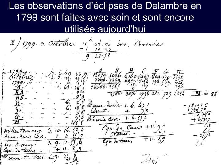 Les observations d'éclipses de Delambre en 1799 sont faites avec soin et sont encore utilisée aujourd'hui