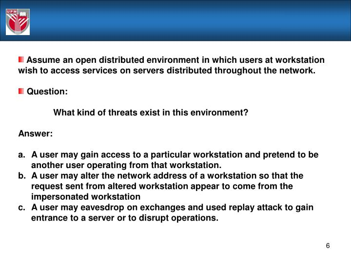 Assume an open distributed environment in which users at workstation wish to access services on servers distributed throughout the network.