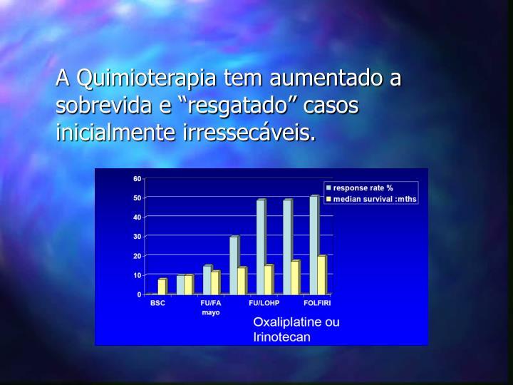 """A Quimioterapia tem aumentado a sobrevida e """"resgatado"""" casos inicialmente irressecáveis."""
