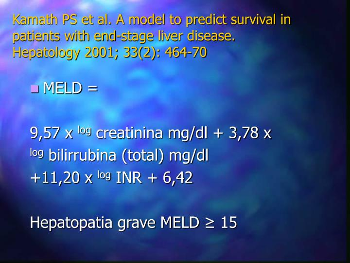 Kamath PS et al. A model to predict survival in patients with end-stage liver disease. Hepatology 2001; 33(2): 464-70