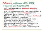 filippo ii di spagna 1574 1598 lo scontro con l inghilterra