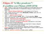 filippo ii el rey prudente il conflitto con l islam 1559 1574