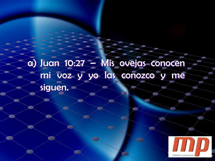 Juan 10:27 – Mis ovejas conocen mi voz y yo las conozco y me siguen.