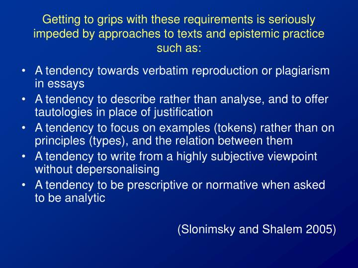 Getting to grips with these requirements is seriously impeded by approaches to texts and epistemic practice such as: