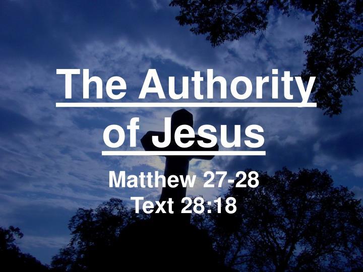 The authority of jesus matthew 27 28 text 28 18