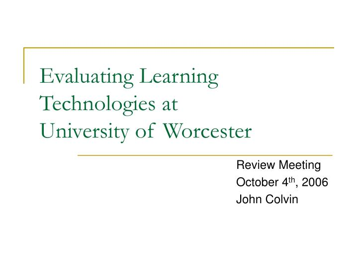 Evaluating learning technologies at university of worcester