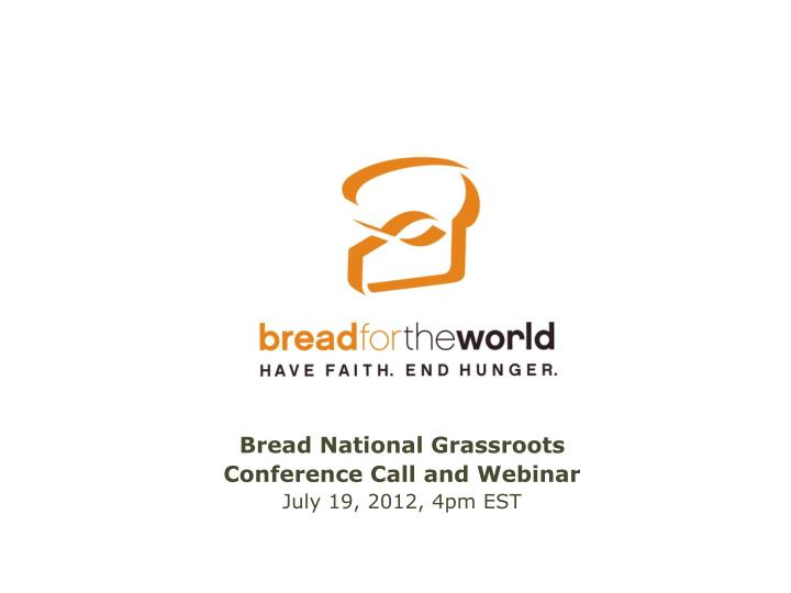 bread national grassroots conference call and webinar july 19 2012 4pm est n.
