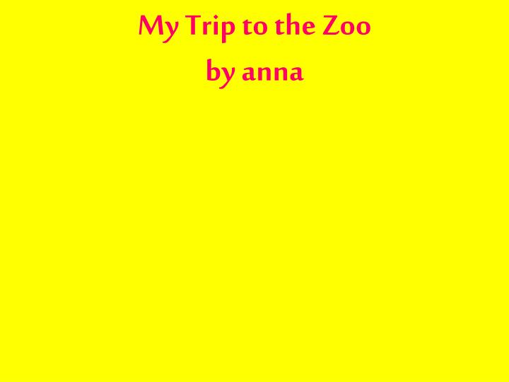 my trip to the zoo by anna n.