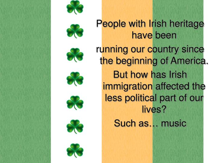 People with Irish heritage have been