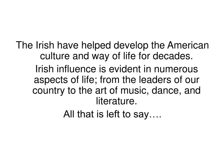 The Irish have helped develop the American culture and way of life for decades.