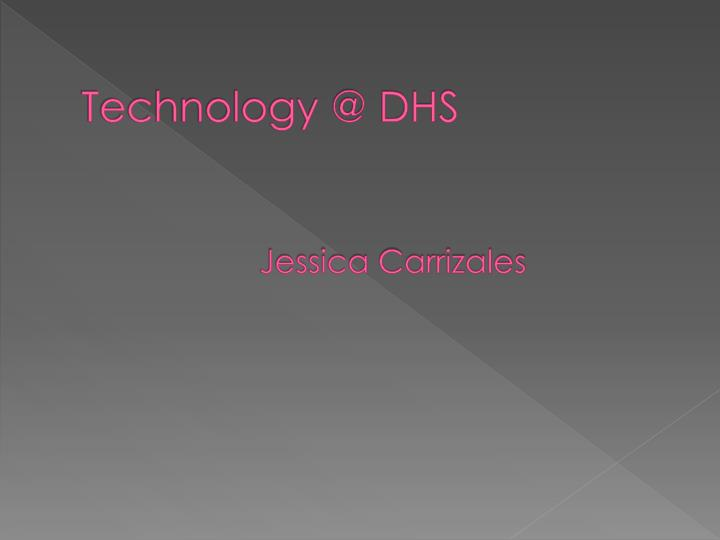 Technology @ dhs jessica carrizales