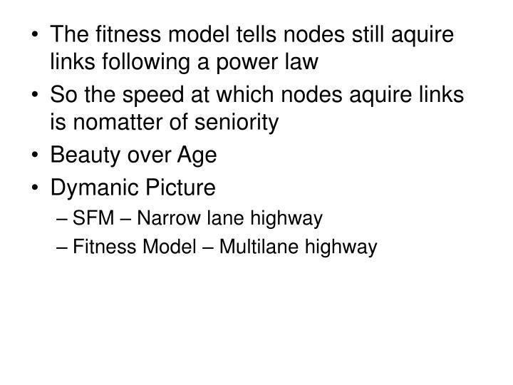 The fitness model tells nodes still aquire links following a power law