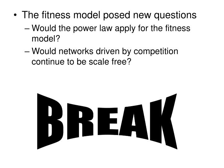 The fitness model posed new questions
