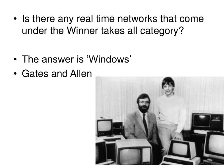 Is there any real time networks that come under the Winner takes all category?