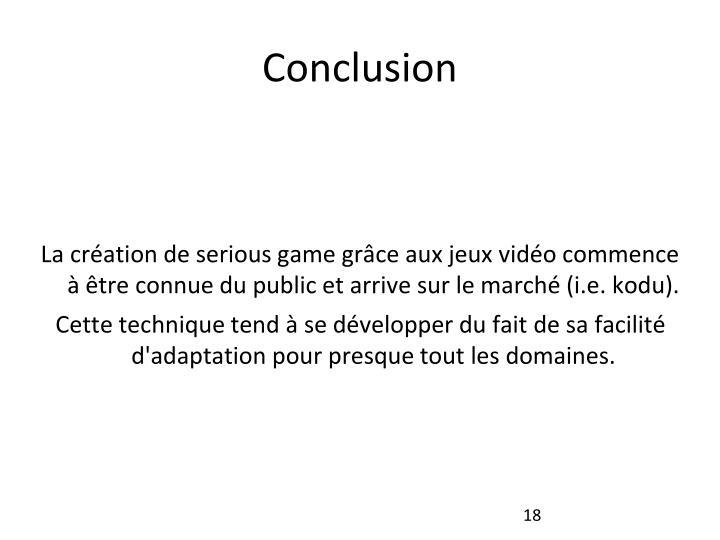 La création de serious game grâce aux jeux vidéo commence à être connue du public et arrive sur le marché (i.e. kodu).