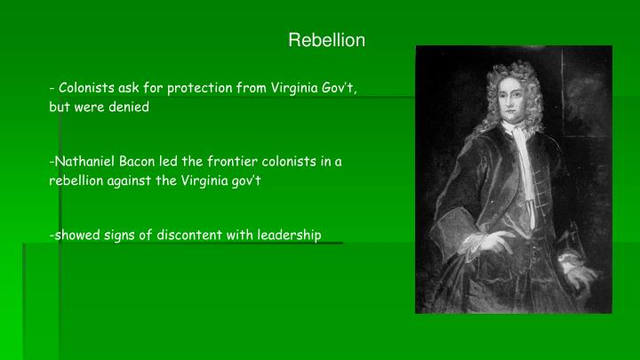 the three main causes of nathaniel bacons rebellion Introduction bacon's rebellion in virginia was one of the largest popular uprisings in the history of the british america, and it has a well-established place in numerous atlantic historiographies.