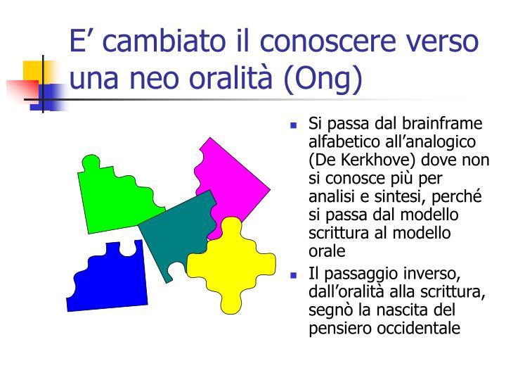 E' cambiato il conoscere verso una neo oralità (Ong)
