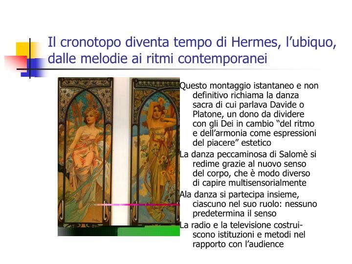 Il cronotopo diventa tempo di Hermes, l'ubiquo, dalle melodie ai ritmi contemporanei