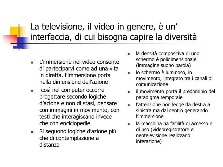 L'immersione nel video consente di parteciparvi come ad una vita in diretta, l'immersione porta nella dimensione dell'azione