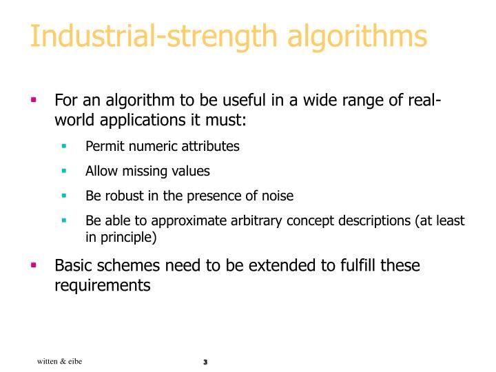 Industrial strength algorithms