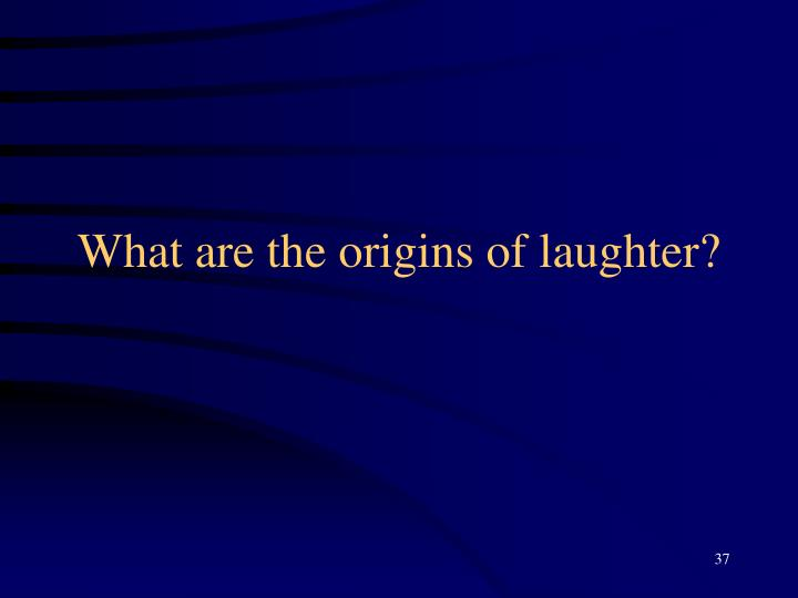 What are the origins of laughter?