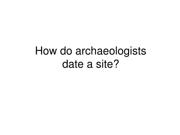 How do archaeologists