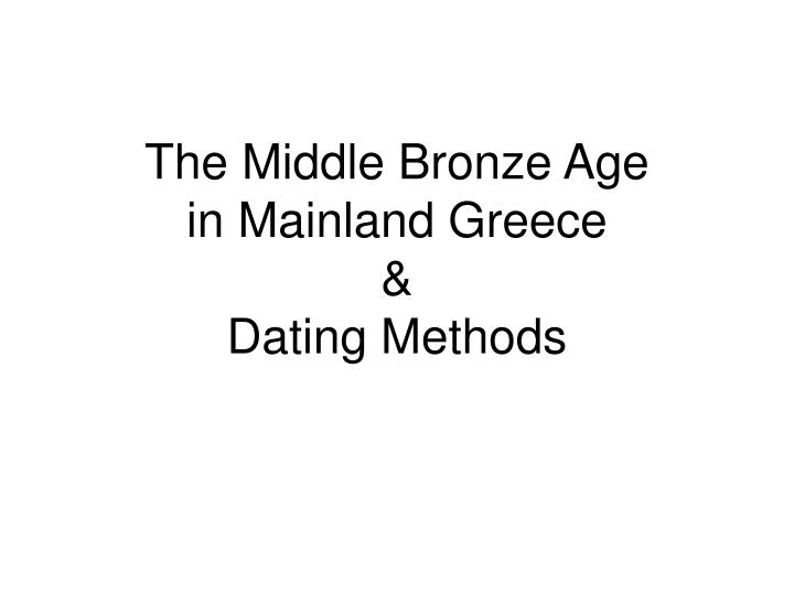 The middle bronze age in mainland greece dating methods