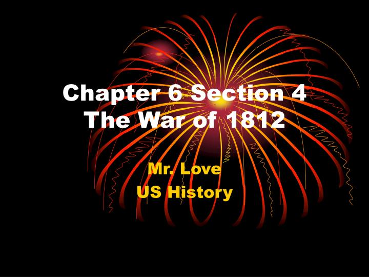 chapter 6 section 4 the war of 1812 n.