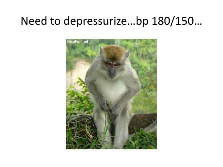 Need to depressurize…