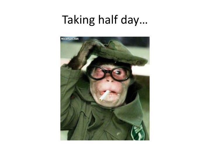 Taking half day