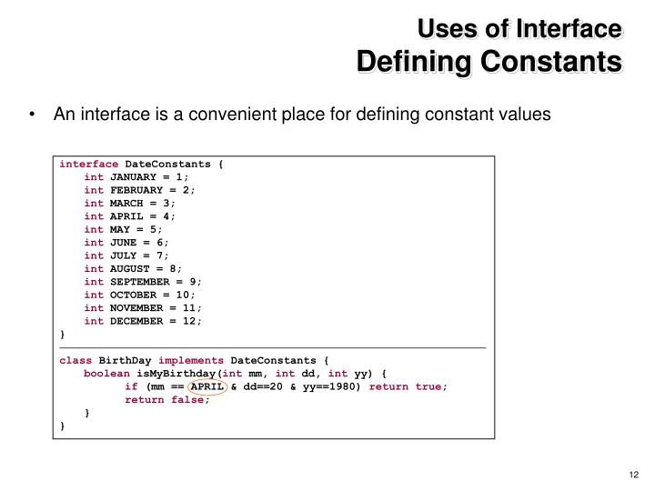 An interface is a convenient place for defining constant values