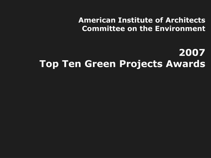 american institute of architects committee on the environment 2007 top ten green projects awards n.