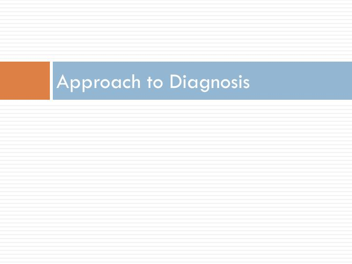 Approach to Diagnosis