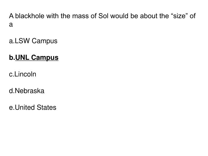 """A blackhole with the mass of Sol would be about the """"size"""" of a"""