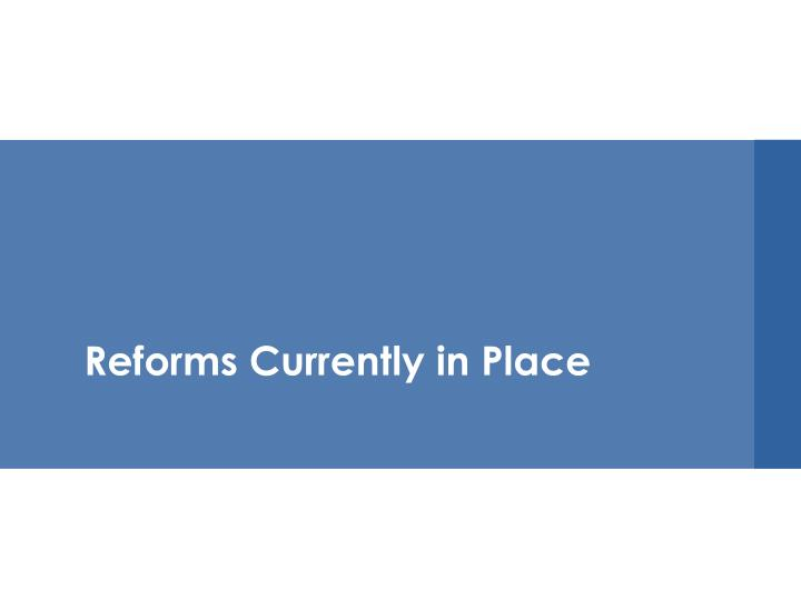 Reforms Currently in Place